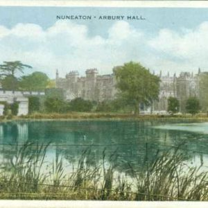 A colour postcard showing a large stately home. There is a lake in front of the building and large tree around it. The words Nuneaton Arbury Hall are typed along the top.
