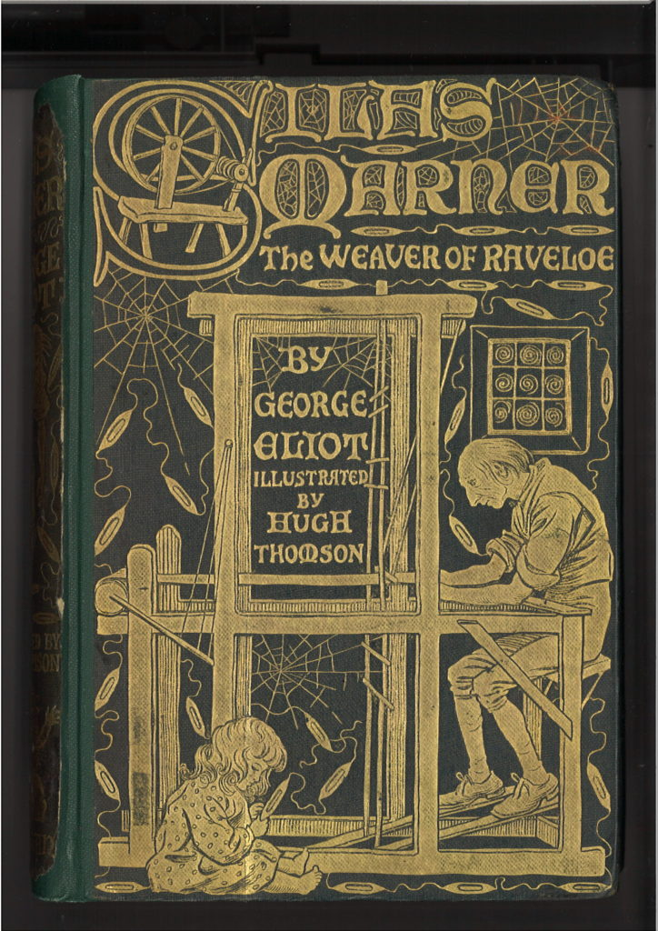 Book with a green cover. Gold lettering with words Silas Marner The Weaver of Raveloe by George Eliot. Illustrator Hugh Thomson is written on the front. Illustration in gold shows a man sitting weaving on a loom. There is a window, thread in the pattern of cobwebs and spindles are in the background. A seated small girl is in the foreground